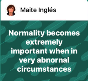 Keeping normality becomes extremely important when in very abnormal circumstances